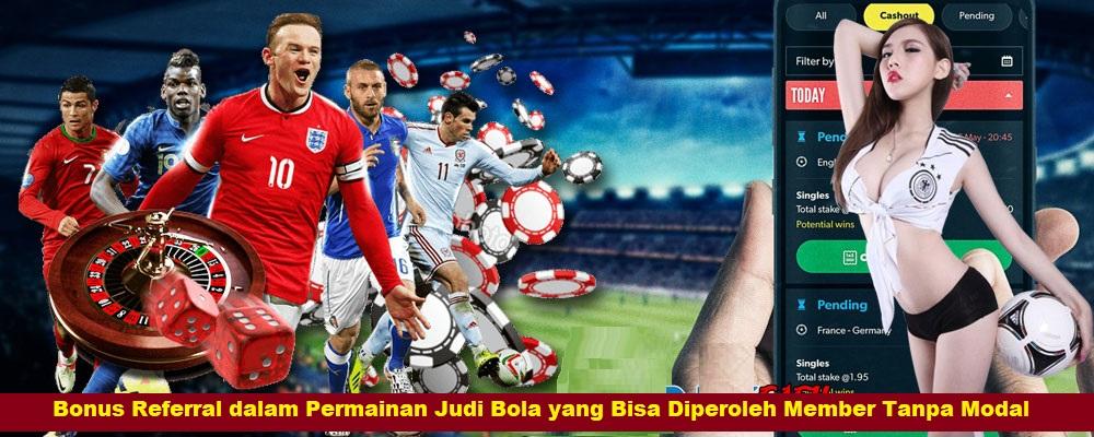 Bonus Referral dalam Permainan Judi Bola yang Bisa Diperoleh Member Tanpa Modal